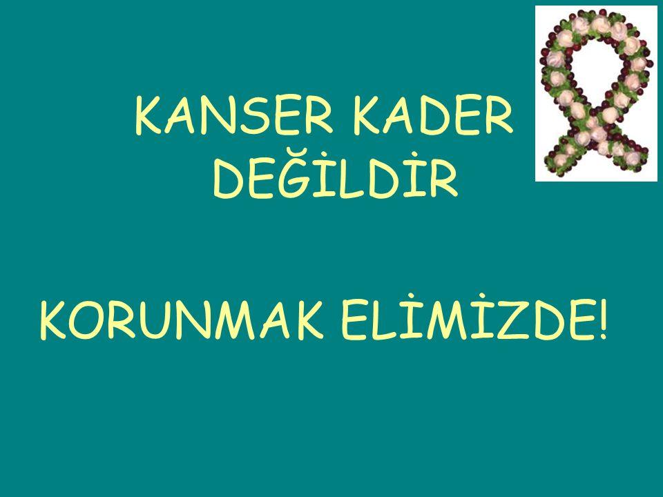 KANSER KADER DEĞİLDİR KORUNMAK ELİMİZDE!