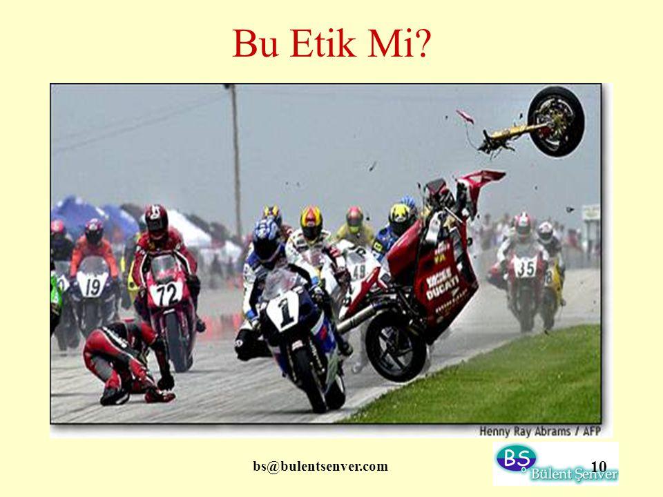 bs@bulentsenver.com 10 Bu Etik Mi?