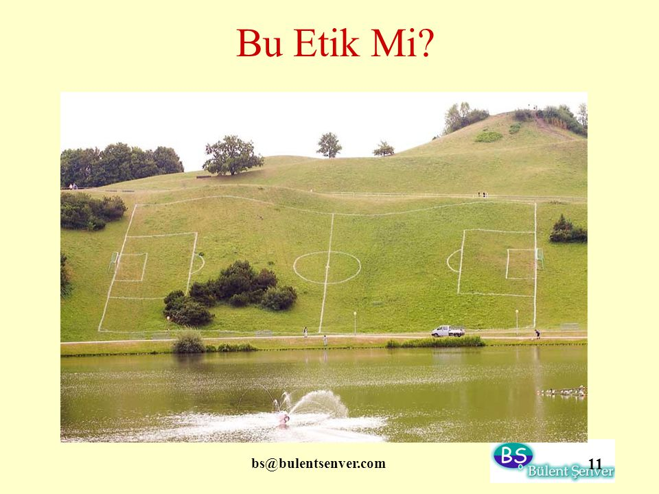 bs@bulentsenver.com 11 Bu Etik Mi?