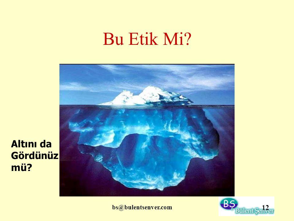 bs@bulentsenver.com 12 Bu Etik Mi? Altını da Gördünüz mü?