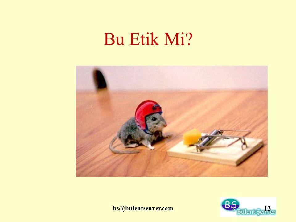 bs@bulentsenver.com 13 Bu Etik Mi?