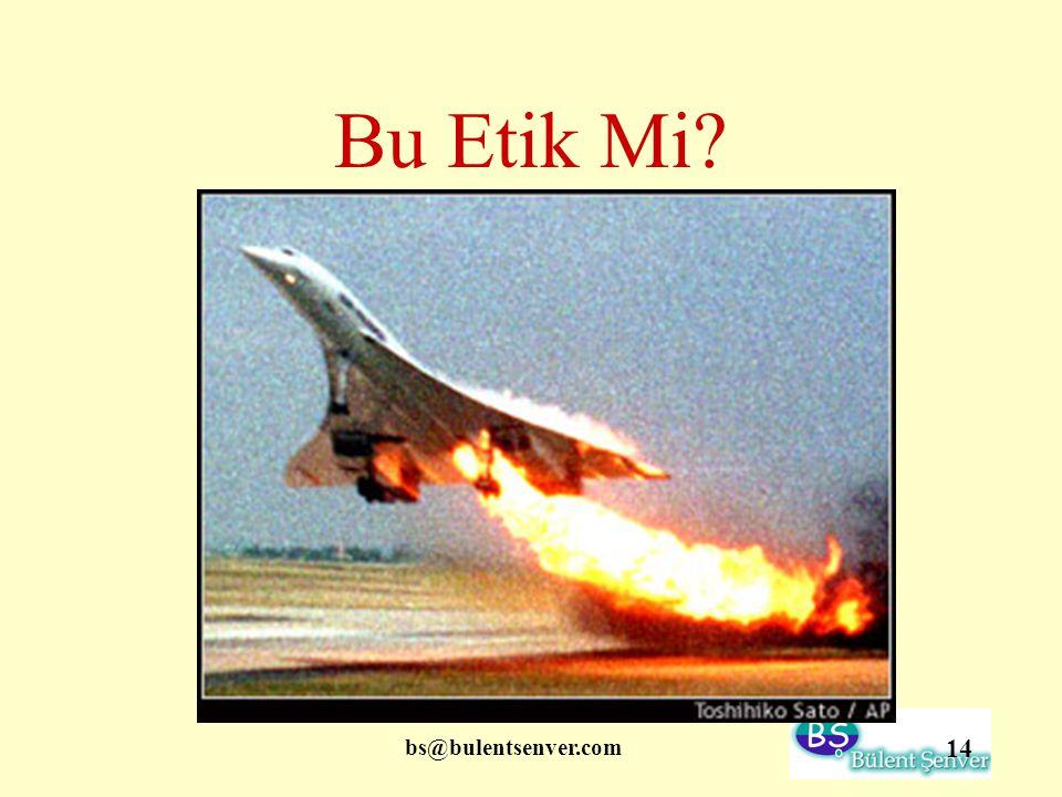 bs@bulentsenver.com 14 Bu Etik Mi?