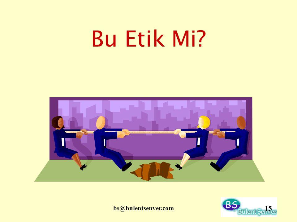 bs@bulentsenver.com 15 Bu Etik Mi?