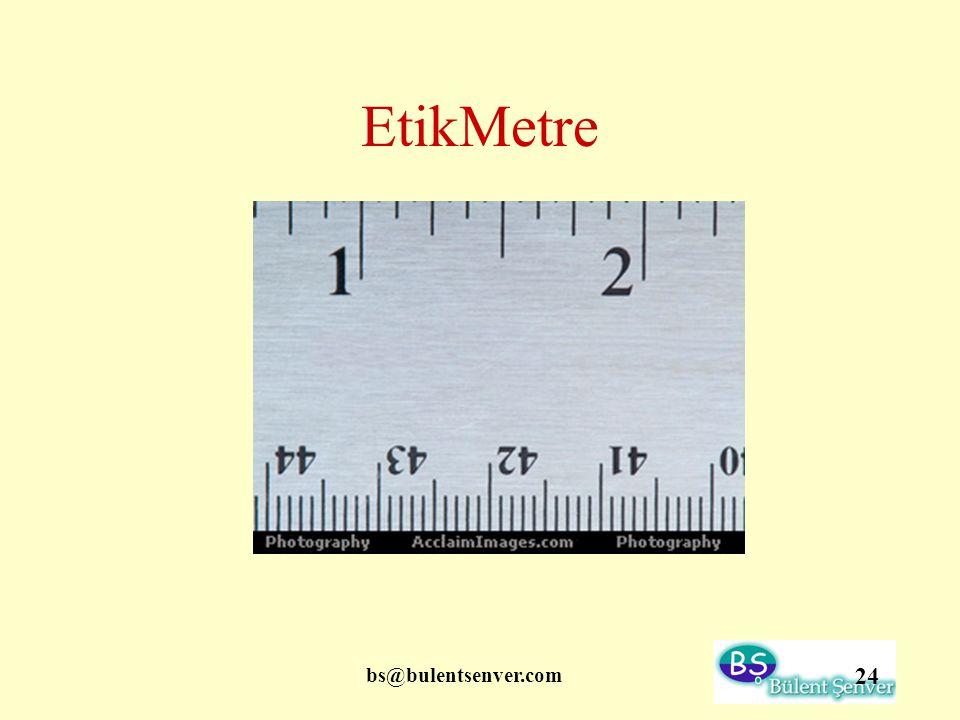 bs@bulentsenver.com 24 EtikMetre