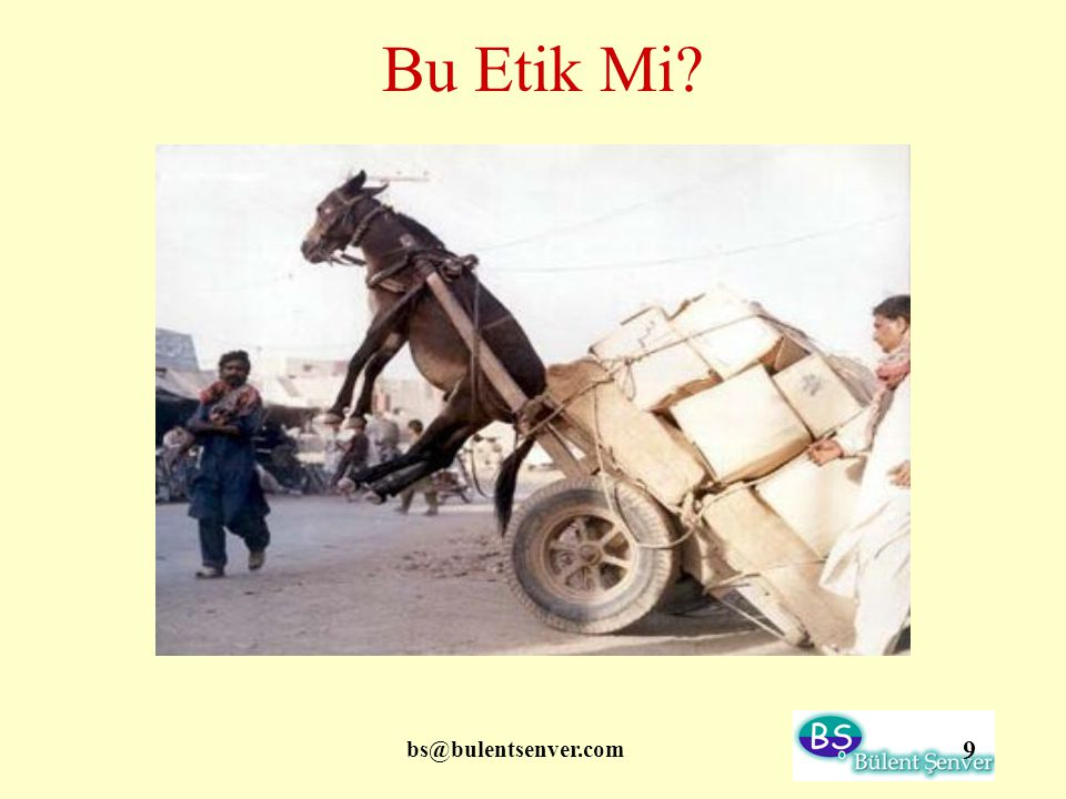 bs@bulentsenver.com 20 Etik Aletlerimiz Etik Aletleriniz var mı?
