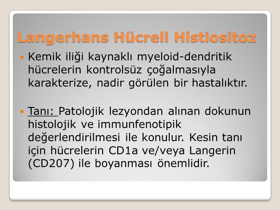 Langerhans Hücreli Histiositoz Kemik iliği kaynaklı myeloid-dendritik hücrelerin kontrolsüz çoğalmasıyla karakterize, nadir görülen bir hastalıktır.