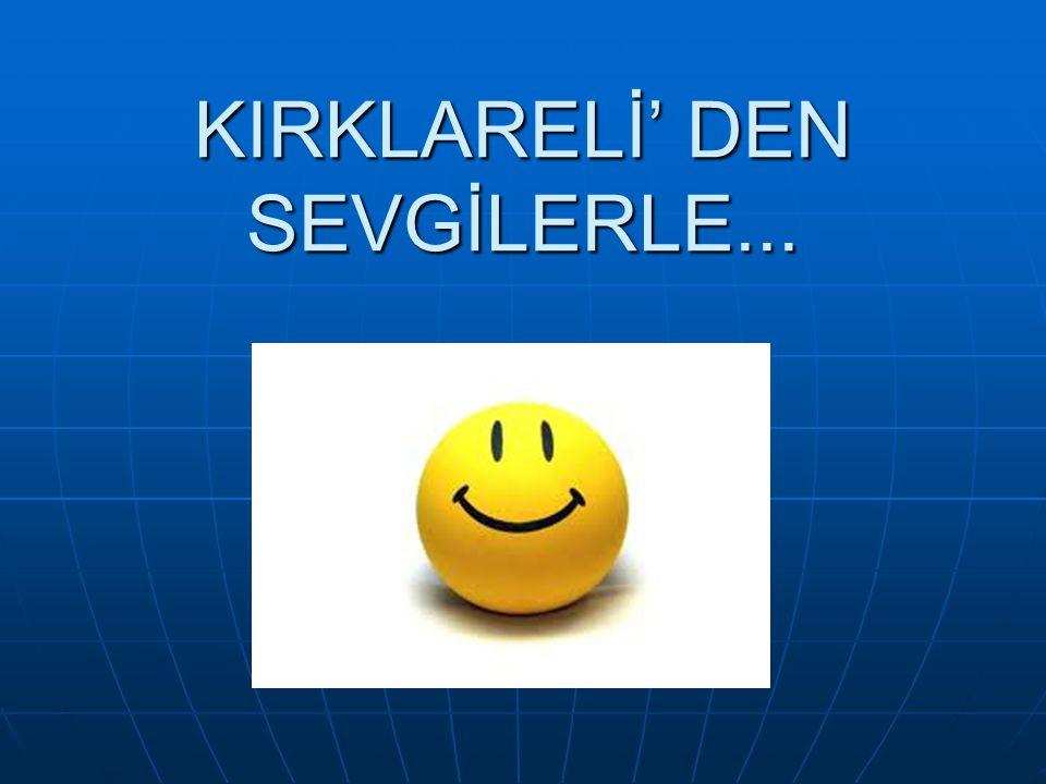 KIRKLARELİ' DEN SEVGİLERLE...