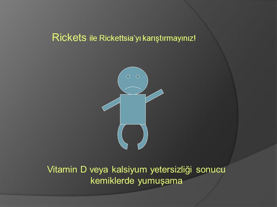 Rickets ile Rickettsia'yı karıştırmayınız! Vitamin D veya kalsiyum yetersizliği sonucu kemiklerde yumuşama