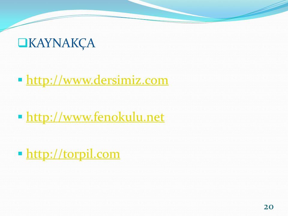  KAYNAKÇA  http://www.dersimiz.com http://www.dersimiz.com  http://www.fenokulu.net http://www.fenokulu.net  http://torpil.com http://torpil.com 2