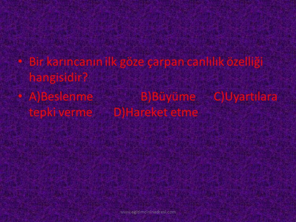 1-Aşağıdakilerden hangisi canlılık özelliği değildir? A) BÜYÜME VE GELİŞME B)üreme C)eskime D)beslenme www.egitimcininadresi.com
