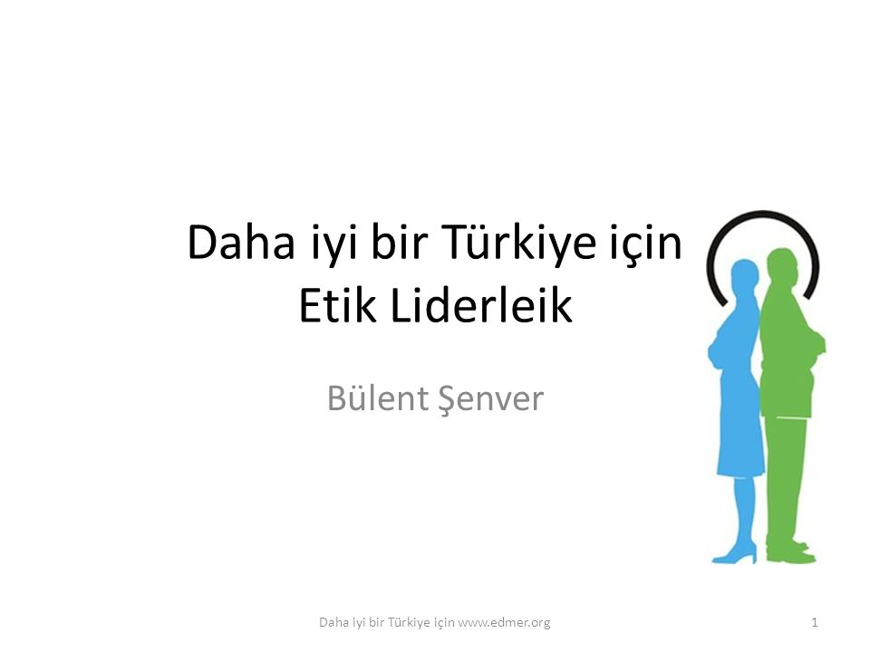 Daha iyi bir Türkiye için Etik Liderleik Bülent Şenver 1Daha iyi bir Türkiye için www.edmer.org