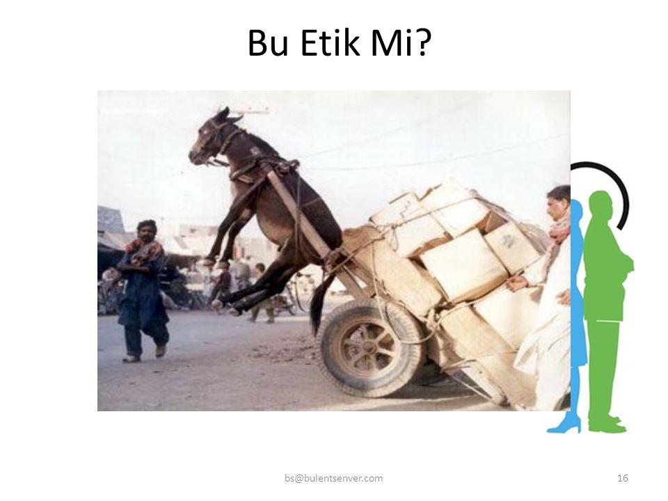 bs@bulentsenver.com16 Bu Etik Mi?