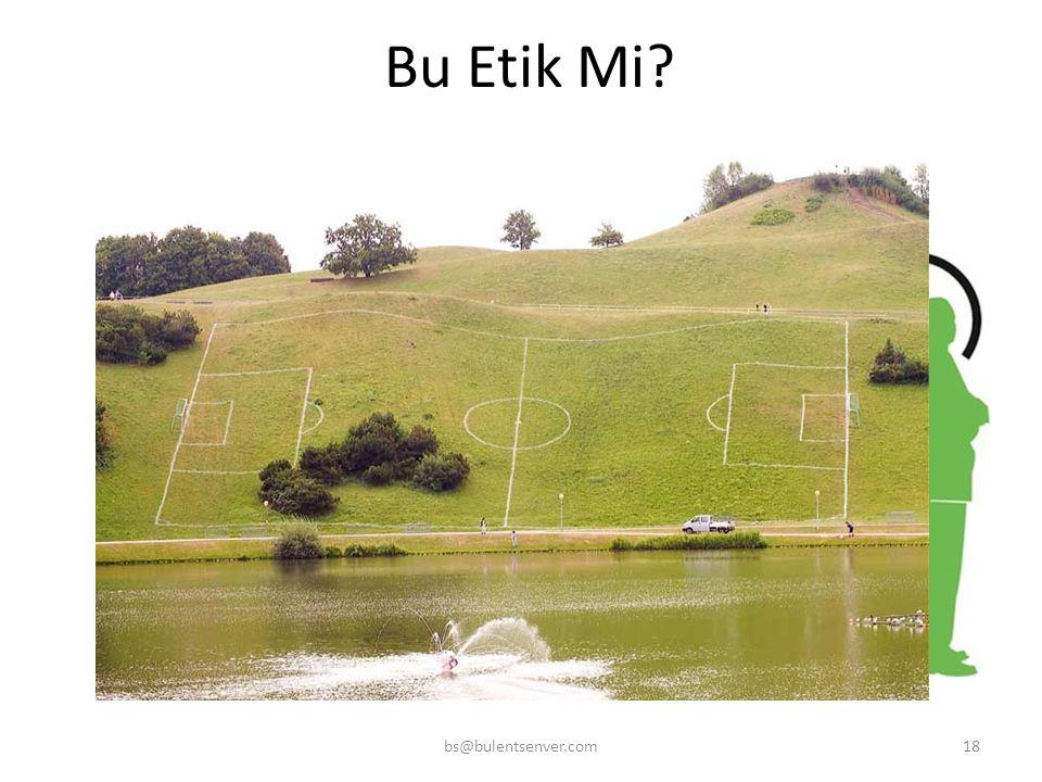 bs@bulentsenver.com18 Bu Etik Mi?