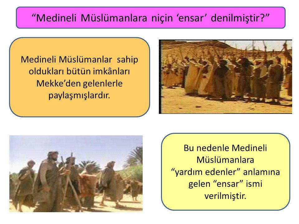 """""""Medineli Müslümanlara niçin 'ensar' denilmiştir?"""" Medineli Müslümanlar sahip oldukları bütün imkânları Mekke'den gelenlerle paylaşmışlardır. Bu neden"""