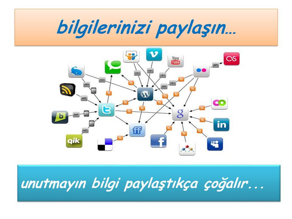 bilgilerinizi paylaşın… unutmayın bilgi paylaştıkça çoğalır...