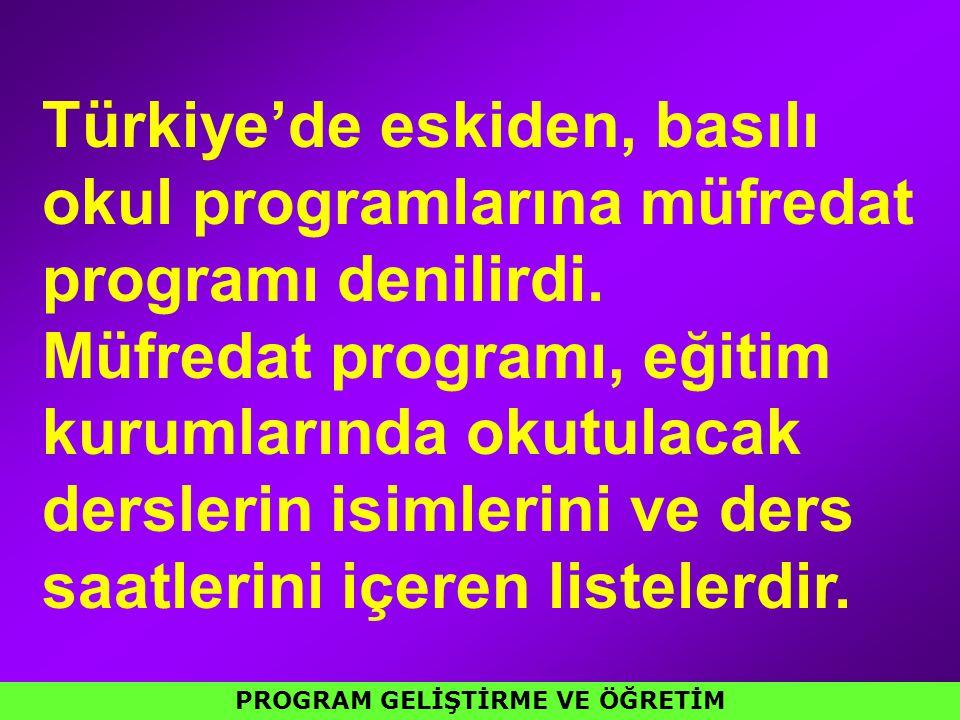 Türkiye'de eskiden, basılı okul programlarına müfredat programı denilirdi. Müfredat programı, eğitim kurumlarında okutulacak derslerin isimlerini ve d