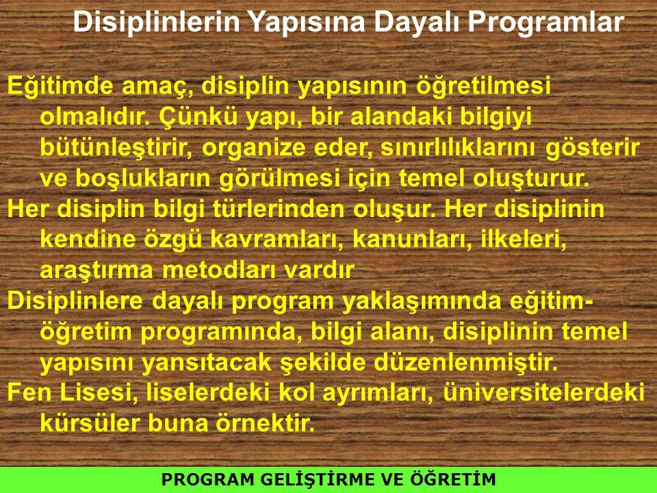 Disiplinlerin Yapısına Dayalı Programlar Eğitimde amaç, disiplin yapısının öğretilmesi olmalıdır. Çünkü yapı, bir alandaki bilgiyi bütünleştirir, orga