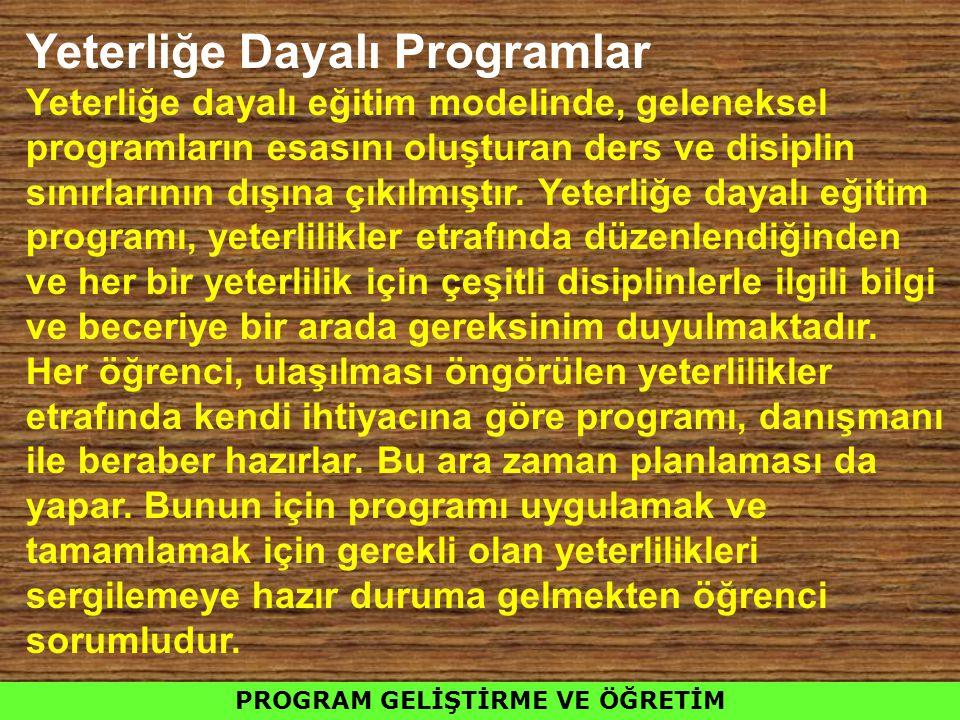 Yeterliğe Dayalı Programlar Yeterliğe dayalı eğitim modelinde, geleneksel programların esasını oluşturan ders ve disiplin sınırlarının dışına çıkılmış
