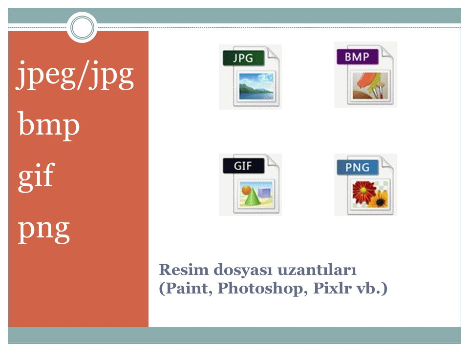 Resim dosyası uzantıları (Paint, Photoshop, Pixlr vb.) jpeg/jpg bmp gif png