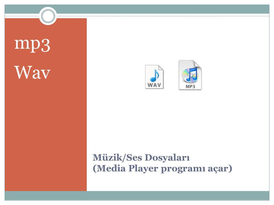 Müzik/Ses Dosyaları (Media Player programı açar) mp3 Wav