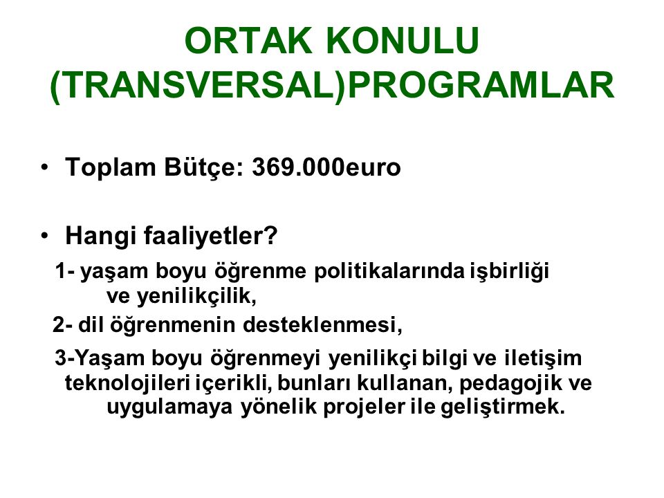 ORTAK KONULU (TRANSVERSAL)PROGRAMLAR Toplam Bütçe: 369.000euro Hangi faaliyetler.