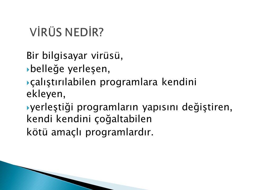 Açılış boot sektörü virüsleri Dosya virüsleri Sistem Virüsleri Makro virüsleri (Word, excel..) Kütük tipi virüsler; (.com,.exe,.bat ) Truva Atları (oyun, uygulama,..) Bilgisayar Kurtları (Solucan)