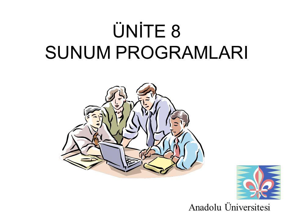 Anadolu Üniversitesi ÜNİTE 8 SUNUM PROGRAMLARI