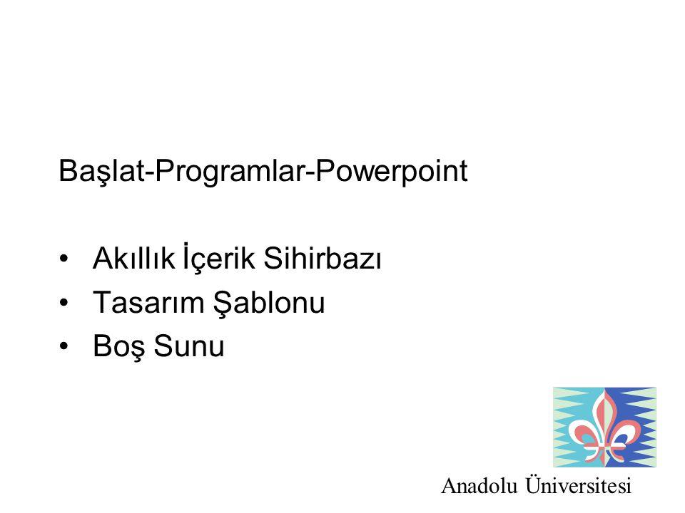 Anadolu Üniversitesi Başlat-Programlar-Powerpoint Akıllık İçerik Sihirbazı Tasarım Şablonu Boş Sunu