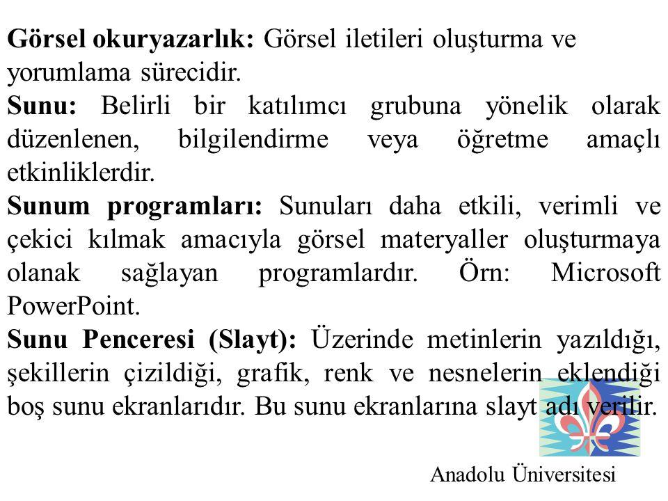 Anadolu Üniversitesi Görsel okuryazarlık: Görsel iletileri oluşturma ve yorumlama sürecidir. Sunu: Belirli bir katılımcı grubuna yönelik olarak düzenl