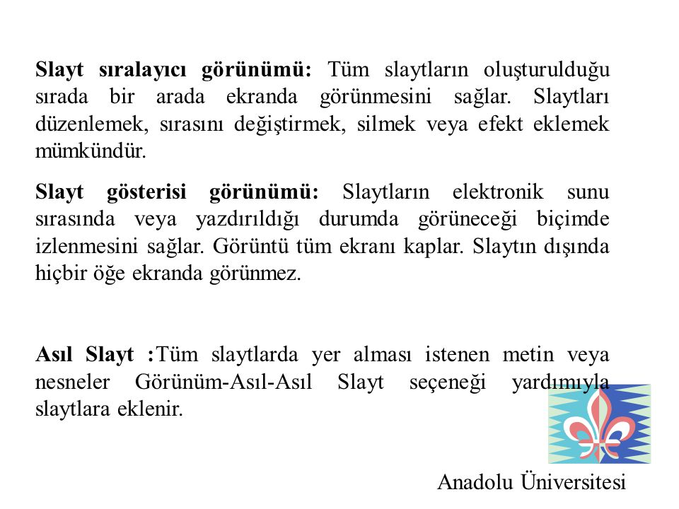 Anadolu Üniversitesi Slayt sıralayıcı görünümü: Tüm slaytların oluşturulduğu sırada bir arada ekranda görünmesini sağlar. Slaytları düzenlemek, sırası
