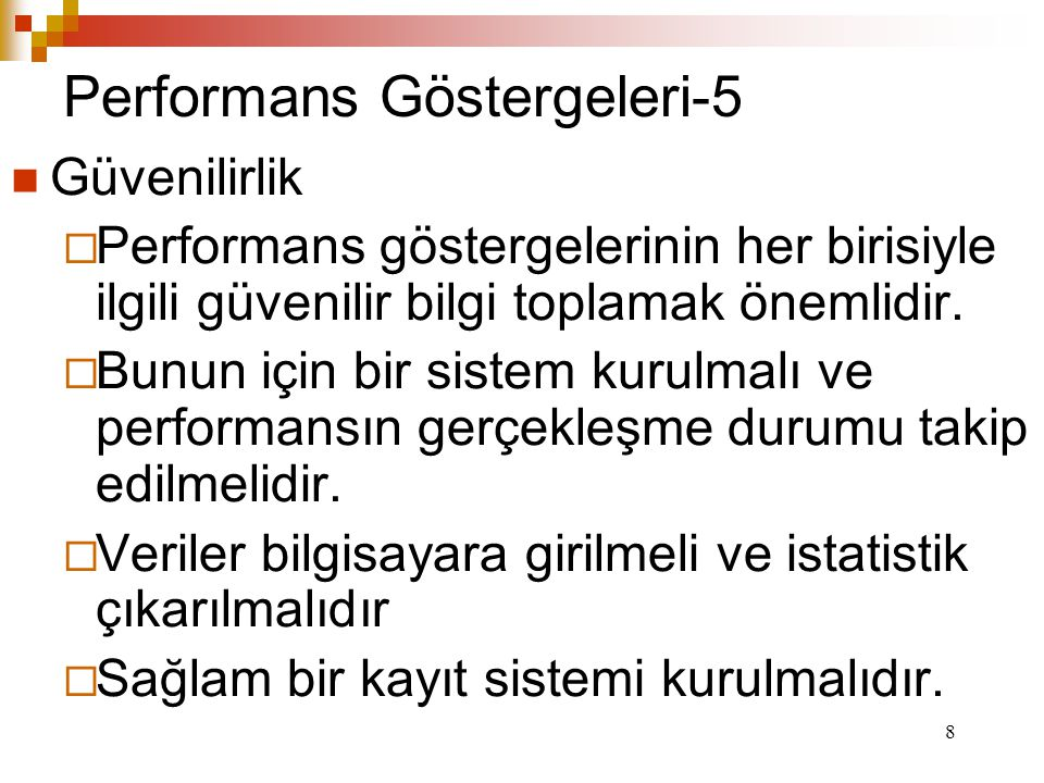8 Performans Göstergeleri-5 Güvenilirlik  Performans göstergelerinin her birisiyle ilgili güvenilir bilgi toplamak önemlidir.