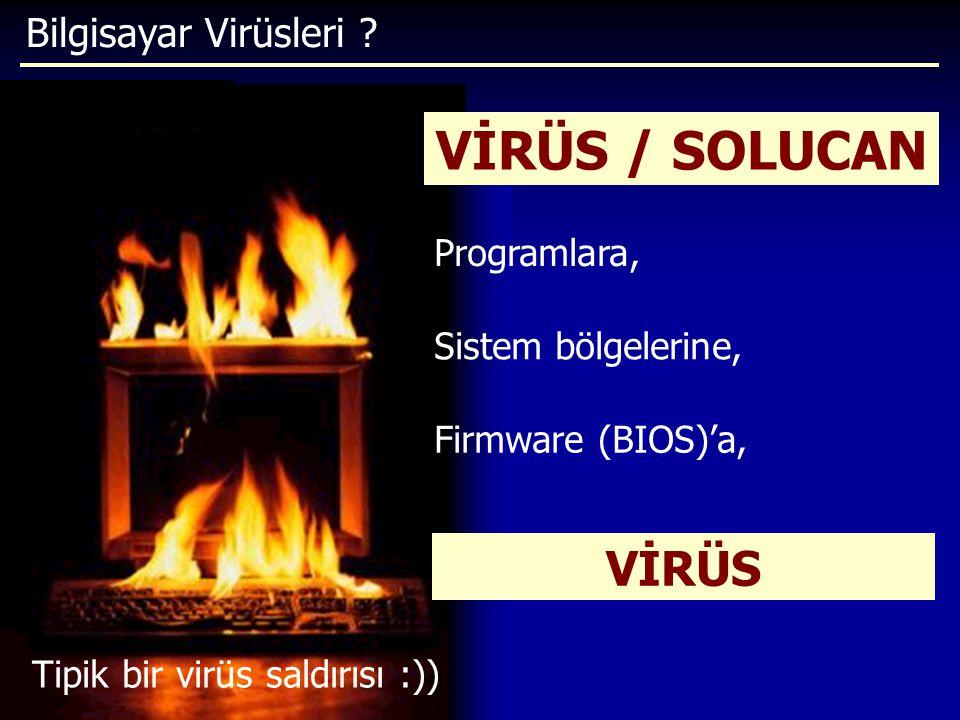 Bilgisayar Virüsleri ? Tipik bir virüs saldırısı :)) VİRÜS / SOLUCAN Sistem bölgelerine, Programlara, Firmware (BIOS)'a, VİRÜS