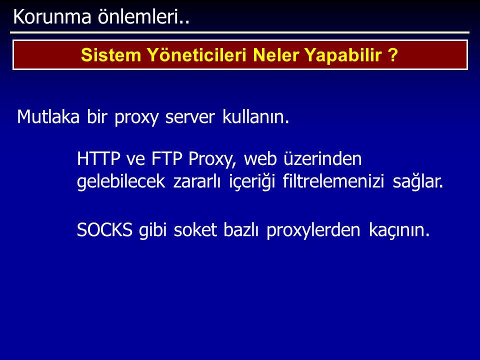 Korunma önlemleri.. Sistem Yöneticileri Neler Yapabilir ? Mutlaka bir proxy server kullanın. HTTP ve FTP Proxy, web üzerinden gelebilecek zararlı içer
