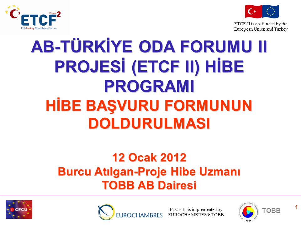 ETCF-II is implemented by EUROCHAMBRES& TOBB TOBB ETCF-II is co-funded by the European Union and Turkey 52 Teşekkürler Burcu Atılgan Proje Hibe Uzmanı TOBB AB Dairesi E-mail :burcu.atilgan@tobb.org.tr