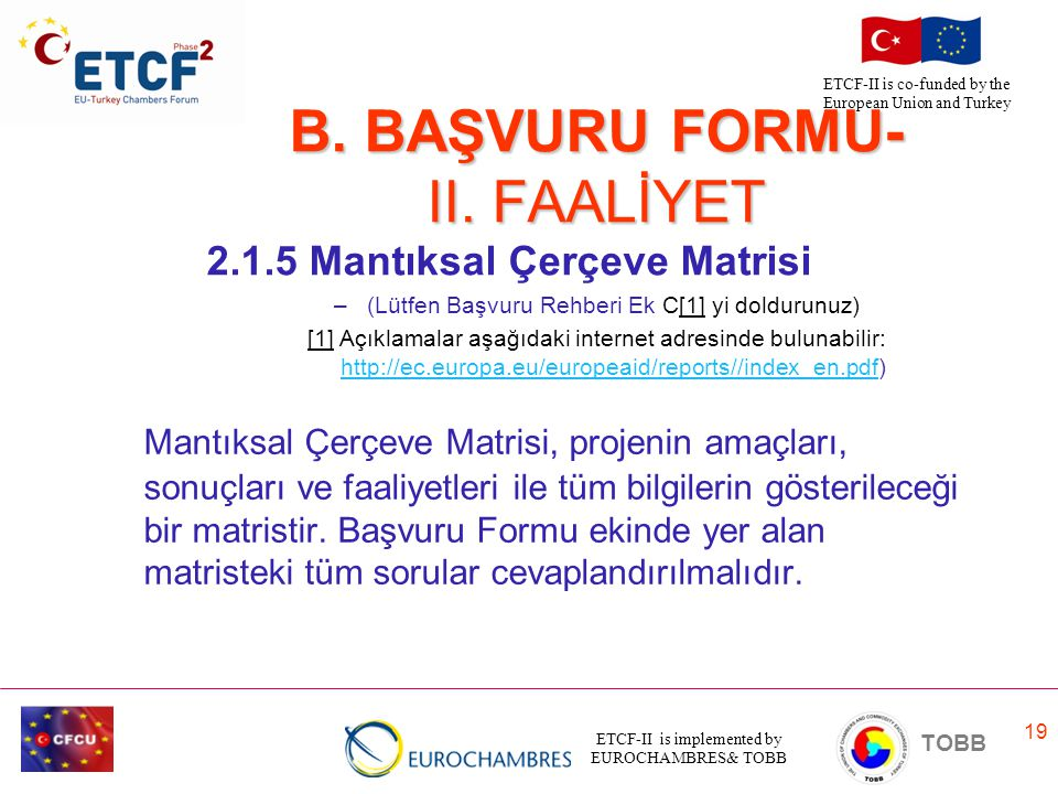 ETCF-II is implemented by EUROCHAMBRES& TOBB TOBB ETCF-II is co-funded by the European Union and Turkey 19 Mantıksal Çerçeve Matrisi, projenin amaçlar