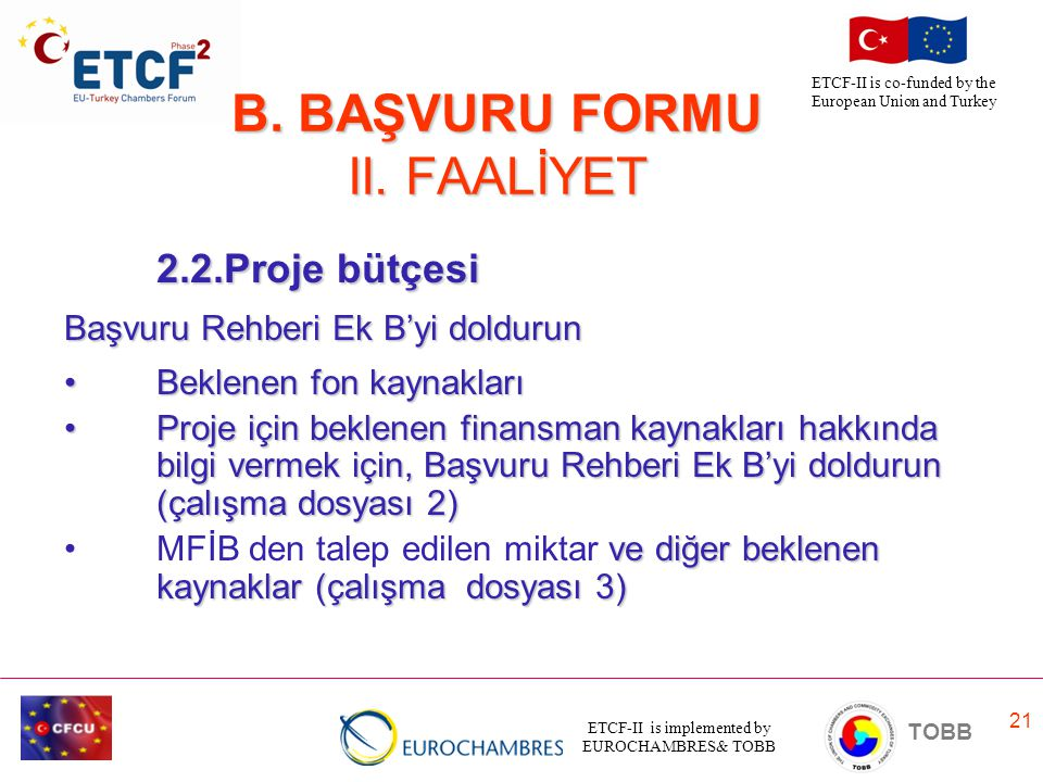 ETCF-II is implemented by EUROCHAMBRES& TOBB TOBB ETCF-II is co-funded by the European Union and Turkey 21 B. BAŞVURU FORMU II. FAALİYET B. BAŞVURU FO