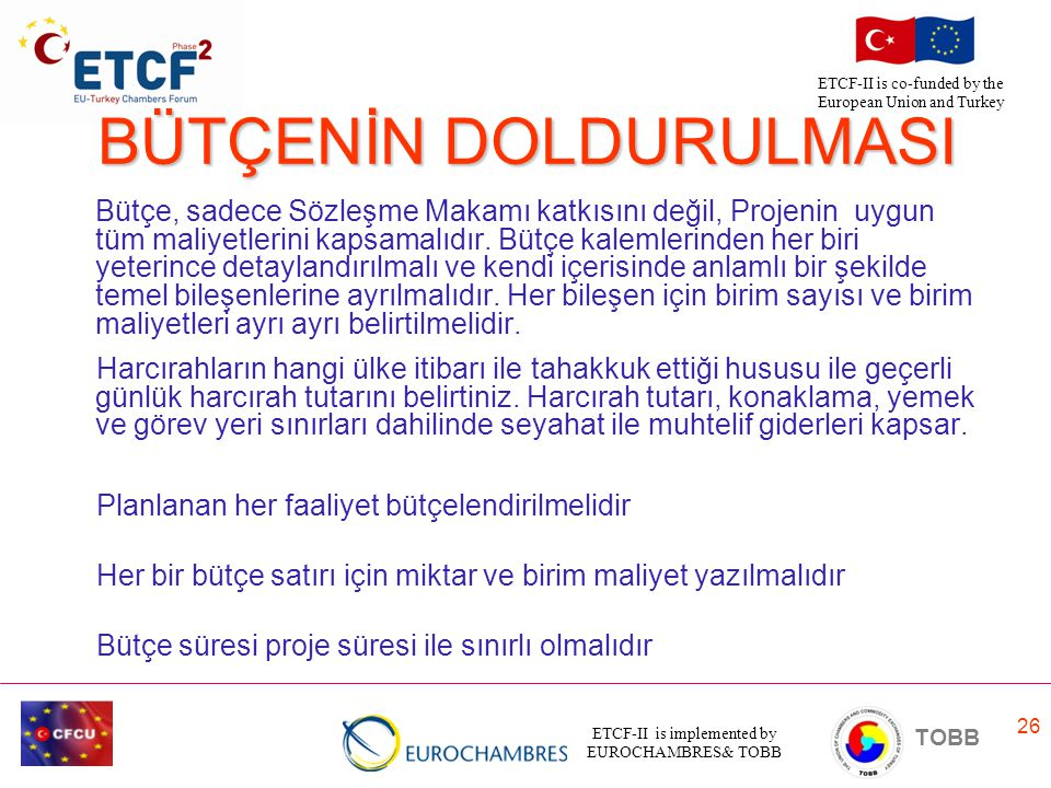 ETCF-II is implemented by EUROCHAMBRES& TOBB TOBB ETCF-II is co-funded by the European Union and Turkey 26 BÜTÇENİN DOLDURULMASI Bütçe, sadece Sözleşm