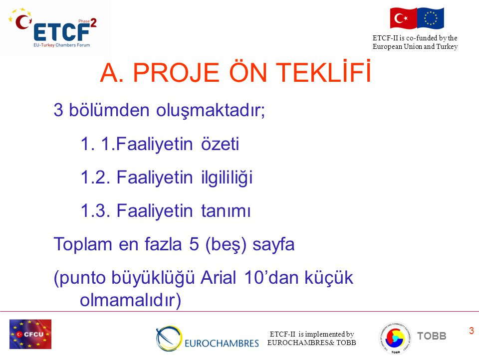 ETCF-II is implemented by EUROCHAMBRES& TOBB TOBB ETCF-II is co-funded by the European Union and Turkey 3 3 bölümden oluşmaktadır; 1. 1.Faaliyetin öze