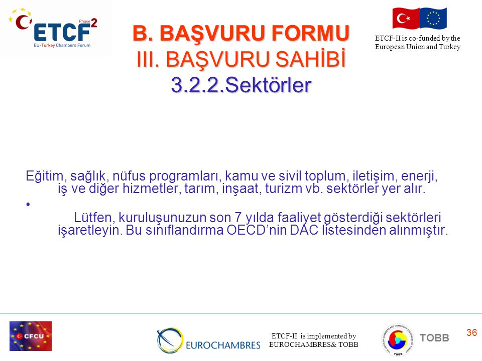 ETCF-II is implemented by EUROCHAMBRES& TOBB TOBB ETCF-II is co-funded by the European Union and Turkey 36 B. BAŞVURU FORMU III. BAŞVURU SAHİBİ 3.2.2.