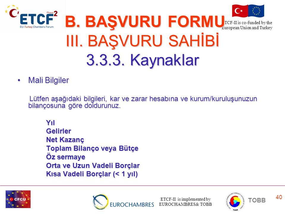 ETCF-II is implemented by EUROCHAMBRES& TOBB TOBB ETCF-II is co-funded by the European Union and Turkey 40 B. BAŞVURU FORMU III. BAŞVURU SAHİBİ 3.3.3.