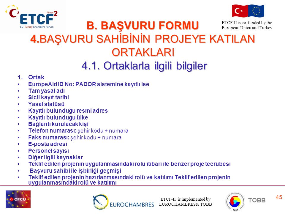 ETCF-II is implemented by EUROCHAMBRES& TOBB TOBB ETCF-II is co-funded by the European Union and Turkey 45 B. BAŞVURU FORMU 4.BAŞVURU SAHİBİNİN PROJEY