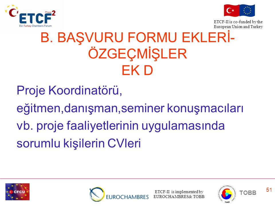 ETCF-II is implemented by EUROCHAMBRES& TOBB TOBB ETCF-II is co-funded by the European Union and Turkey 51 B. BAŞVURU FORMU EKLERİ- ÖZGEÇMİŞLER EK D P