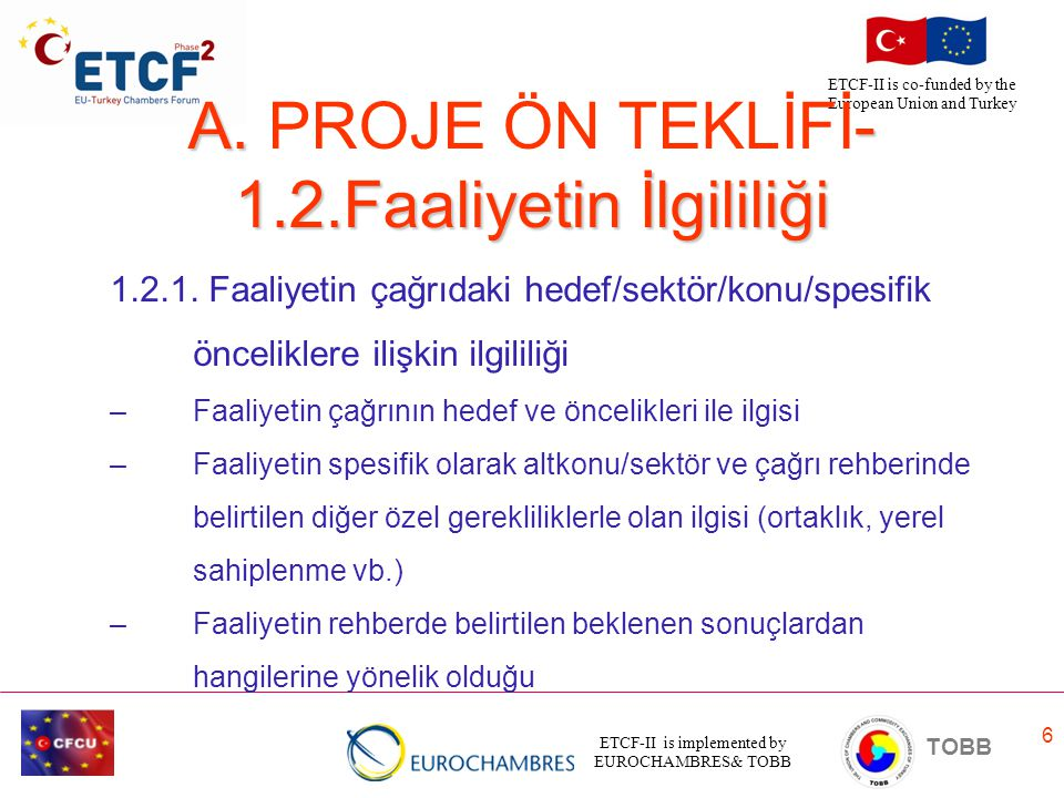 ETCF-II is implemented by EUROCHAMBRES& TOBB TOBB ETCF-II is co-funded by the European Union and Turkey 7 A.
