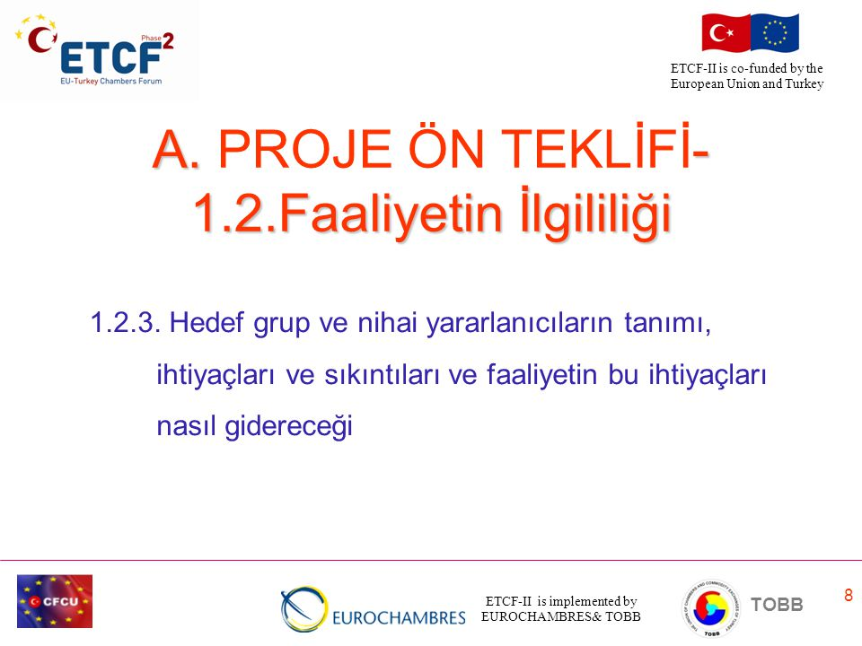 ETCF-II is implemented by EUROCHAMBRES& TOBB TOBB ETCF-II is co-funded by the European Union and Turkey 8 A. - 1.2.Faaliyetin İlgililiği A. PROJE ÖN T