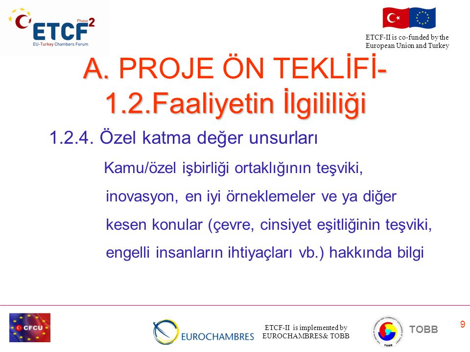 ETCF-II is implemented by EUROCHAMBRES& TOBB TOBB ETCF-II is co-funded by the European Union and Turkey 9 A. - 1.2.Faaliyetin İlgililiği A. PROJE ÖN T