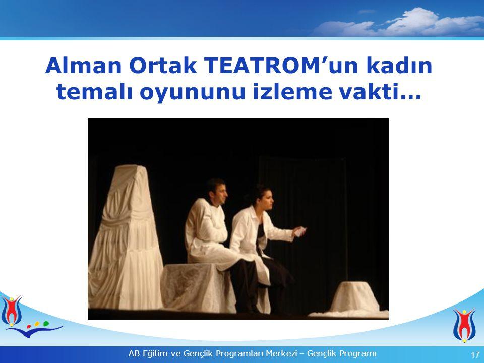 18 AB Eğitim ve Gençlik Programları Merkezi – Gençlik Programı Proje Ortağı Teatrom Berlin e.V Adana'da.