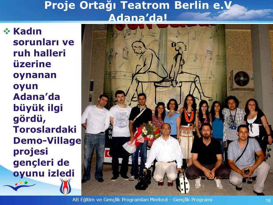 18 AB Eğitim ve Gençlik Programları Merkezi – Gençlik Programı Proje Ortağı Teatrom Berlin e.V Adana'da!  Kadın sorunları ve ruh halleri üzerine oyna