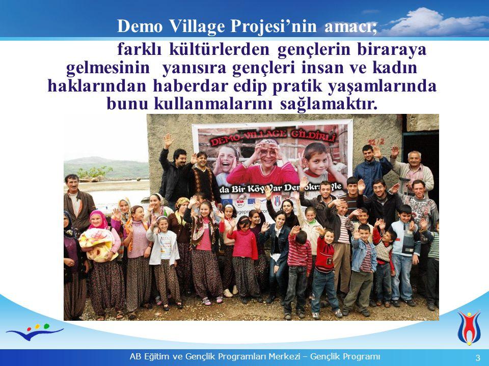 3 AB Eğitim ve Gençlik Programları Merkezi – Gençlik Programı Demo Village Projesi'nin amacı; fafarrklıkfarklı kültürlerden gençlerin biraraya gelmesi