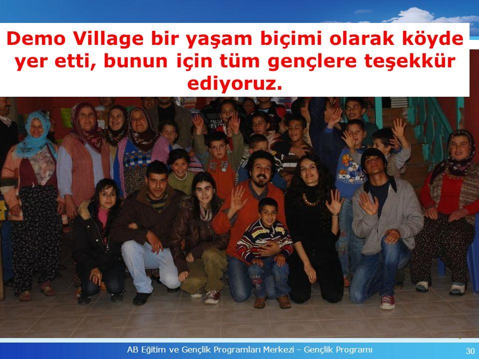 30 AB Eğitim ve Gençlik Programları Merkezi – Gençlik Programı Demo Village bir yaşam biçimi olarak köyde yer etti, bunun için tüm gençlere teşekkür e