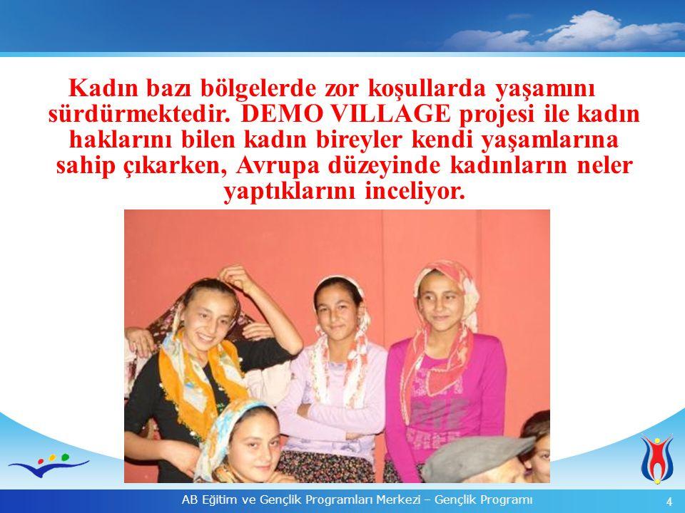 4 AB Eğitim ve Gençlik Programları Merkezi – Gençlik Programı Kadın bazı bölgelerde zor koşullarda yaşamını sürdürmektedir. DEMO VILLAGE projesi ile k